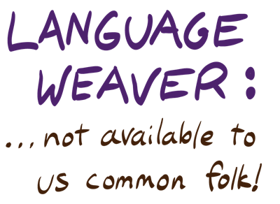 Language Weaver: not available to us common folk!