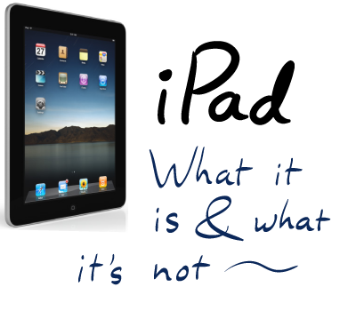 iPad -- what it is and what it's not
