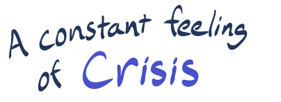 """""""a constant feeling of crisis"""""""