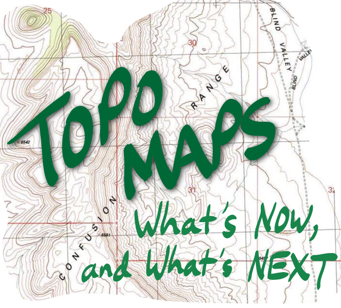 Topo maps: what's Now, and what's Next