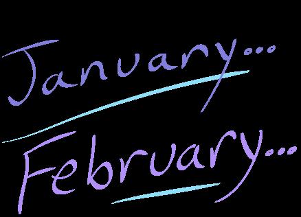 January... February...